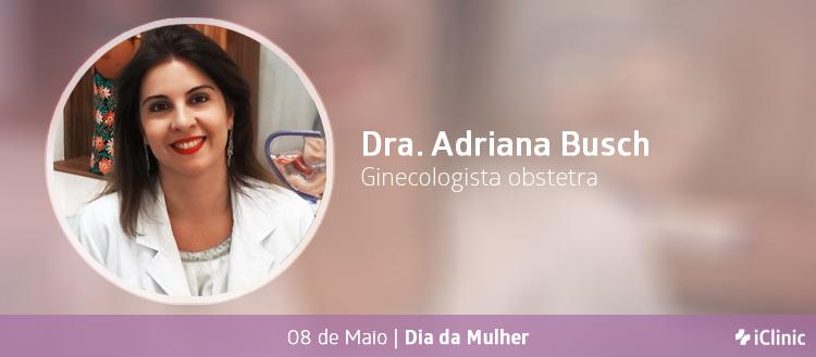 Especial Dia da Mulher: qual a paixão na medicina para a Dra. Adriana Busch